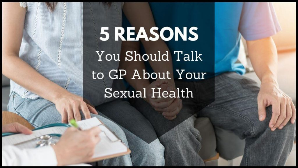 5 Reasons: You Should Talk to GP About Your Sexual Health